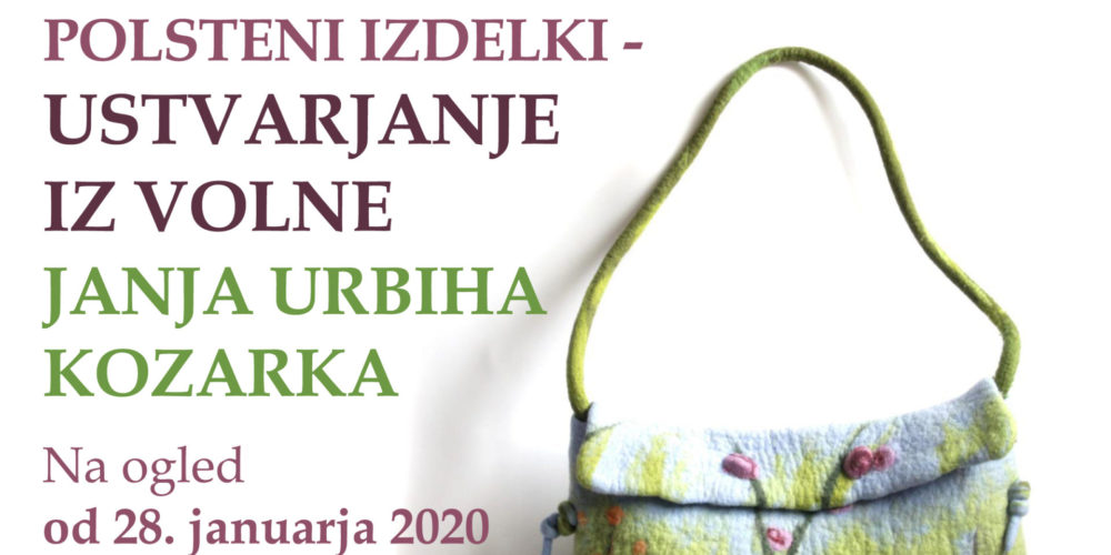 Janja Urbiha Kozarka – Ustvarjanje iz volne – razstava polstenih izdelkov