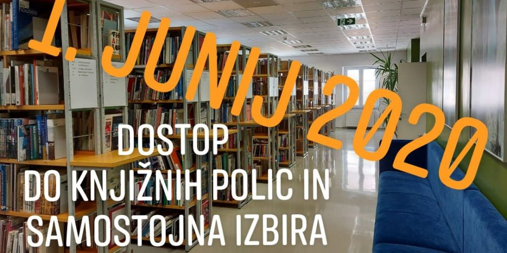 1. junij 2020 – Dostop do knjižnih polic in samostojna izbira gradiva