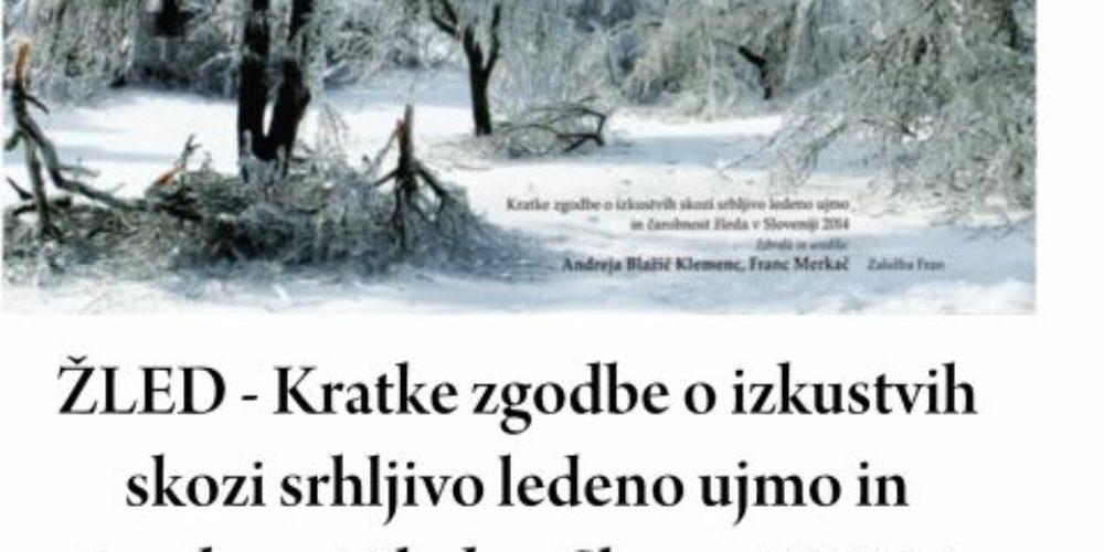 Žled – Kratke zgodbe o izkustvih skozi srhljivo ledeno ujmo in čarobnost žleda v Sloveniji 2014 – predstavitev knjige